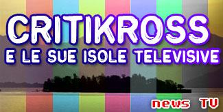 Critikross e le sue isole televisive